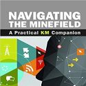 Navigating the Minefield: A Practical KM Companion